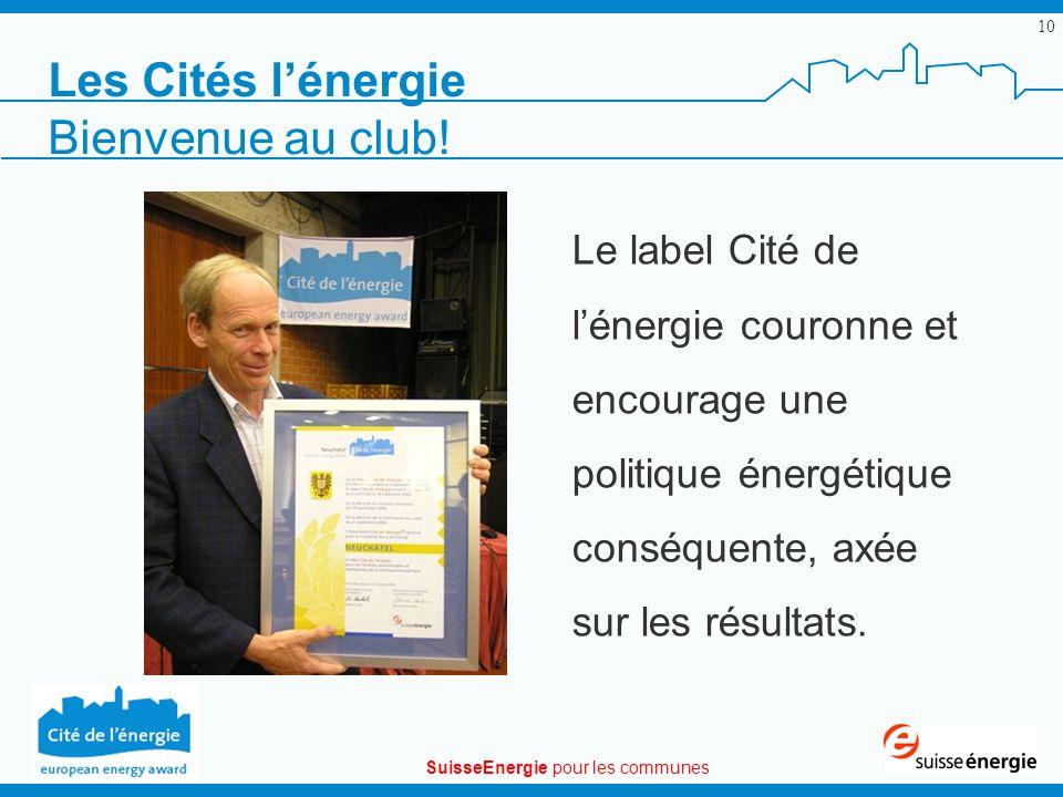 SuisseEnergie pour les communes 10 Les Cités lénergie Le label Cité de lénergie couronne et encourage une politique énergétique conséquente, axée sur les résultats.