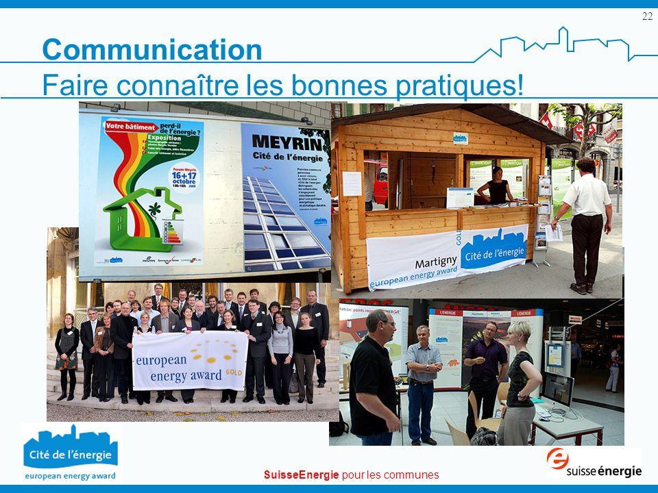 SuisseEnergie pour les communes 22 Communication Faire connaître les bonnes pratiques!