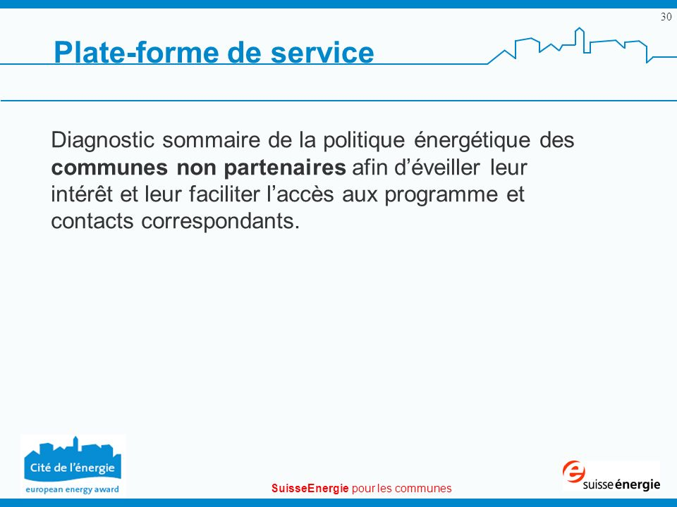 SuisseEnergie pour les communes 30 Plate-forme de service Diagnostic sommaire de la politique énergétique des communes non partenaires afin déveiller