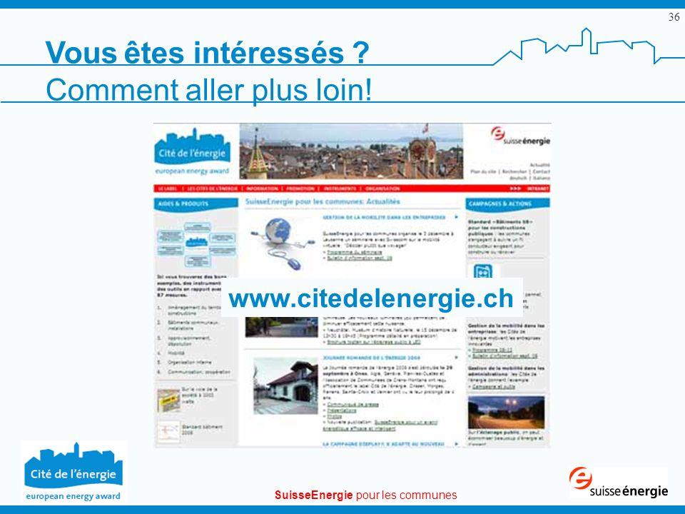 SuisseEnergie pour les communes 36 Vous êtes intéressés ? Comment aller plus loin! www.citedelenergie.ch