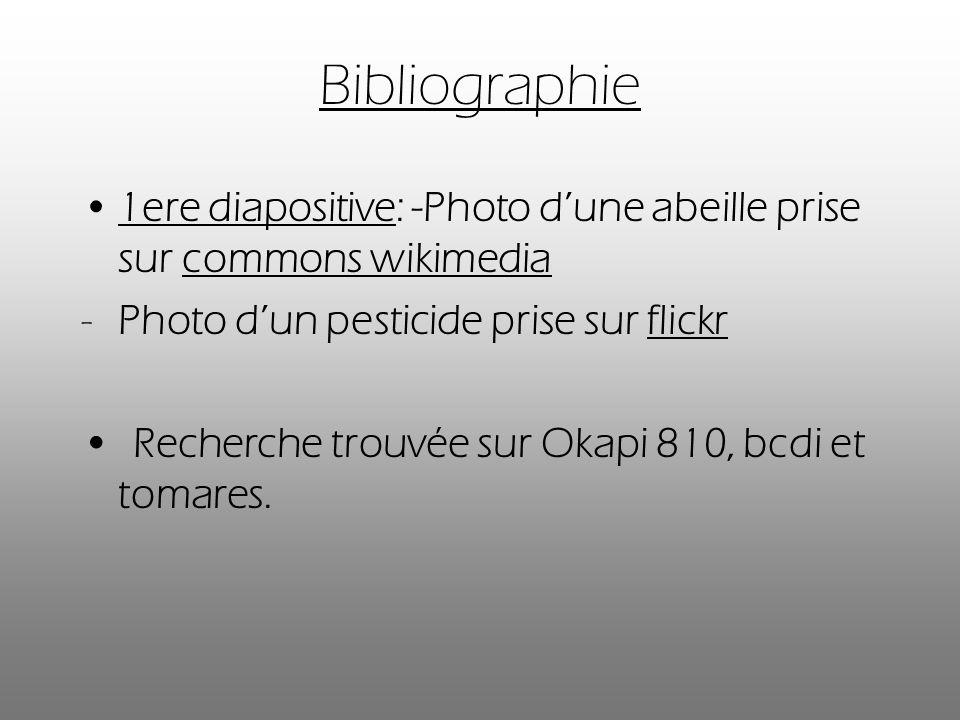 Bibliographie 1ere diapositive: -Photo dune abeille prise sur commons wikimedia -Photo dun pesticide prise sur flickr Recherche trouvée sur Okapi 810, bcdi et tomares.