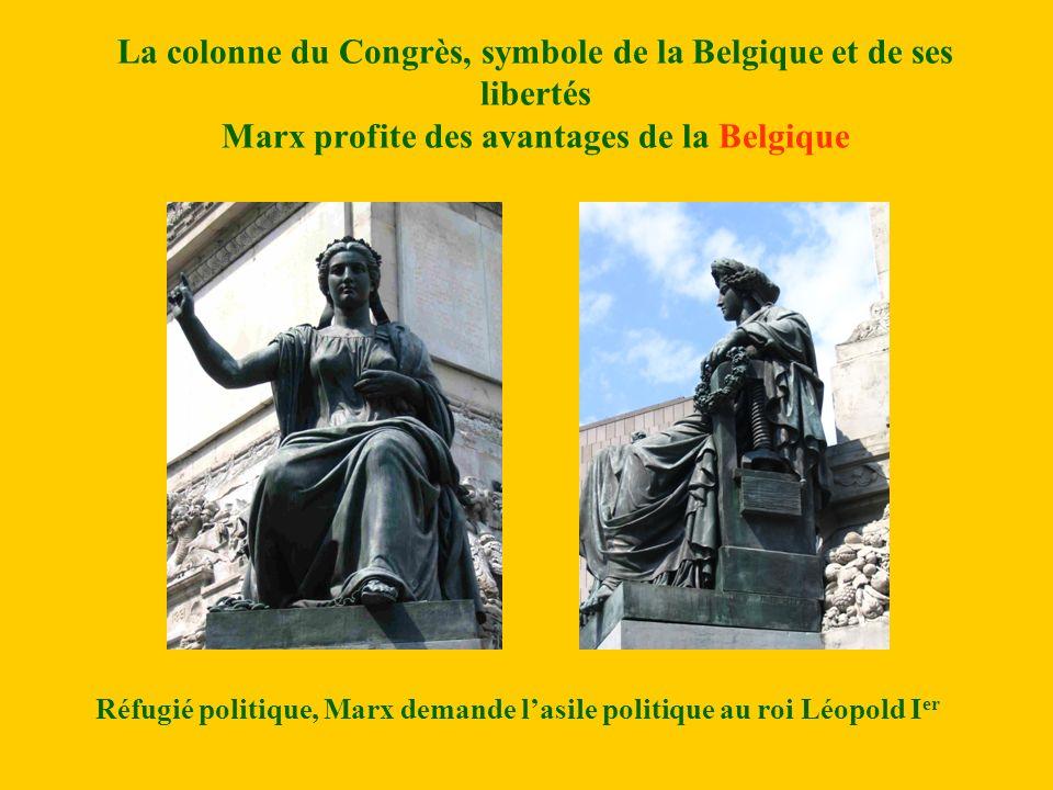 La colonne du Congrès, symbole de la Belgique et de ses libertés Marx profite des avantages de la Belgique Réfugié politique, Marx demande lasile politique au roi Léopold I er