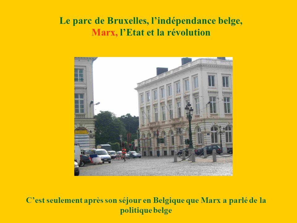 Le parc de Bruxelles, lindépendance belge, Marx, lEtat et la révolution Cest seulement après son séjour en Belgique que Marx a parlé de la politique belge