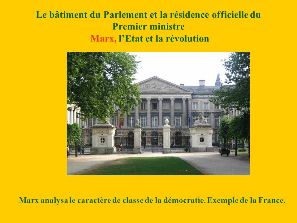 Le bâtiment du Parlement et la résidence officielle du Premier ministre Marx, lEtat et la révolution Marx analysa le caractère de classe de la démocratie.