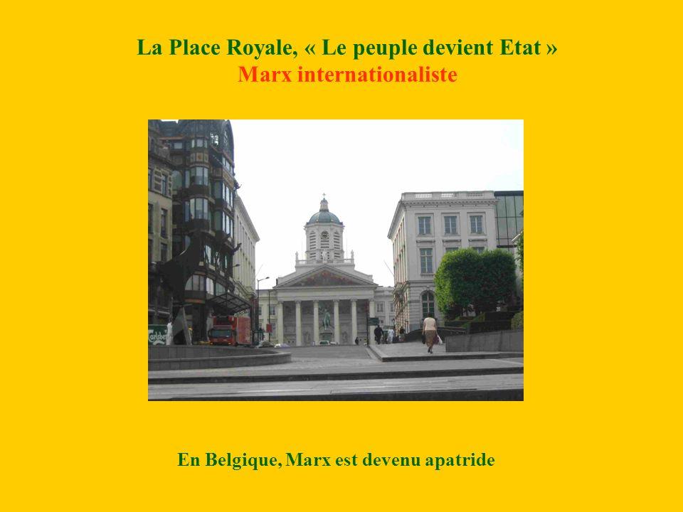 La Place Royale, « Le peuple devient Etat » Marx internationaliste En Belgique, Marx est devenu apatride