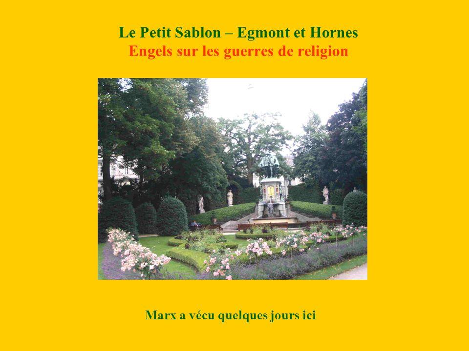 Le Petit Sablon – Egmont et Hornes Engels sur les guerres de religion Marx a vécu quelques jours ici