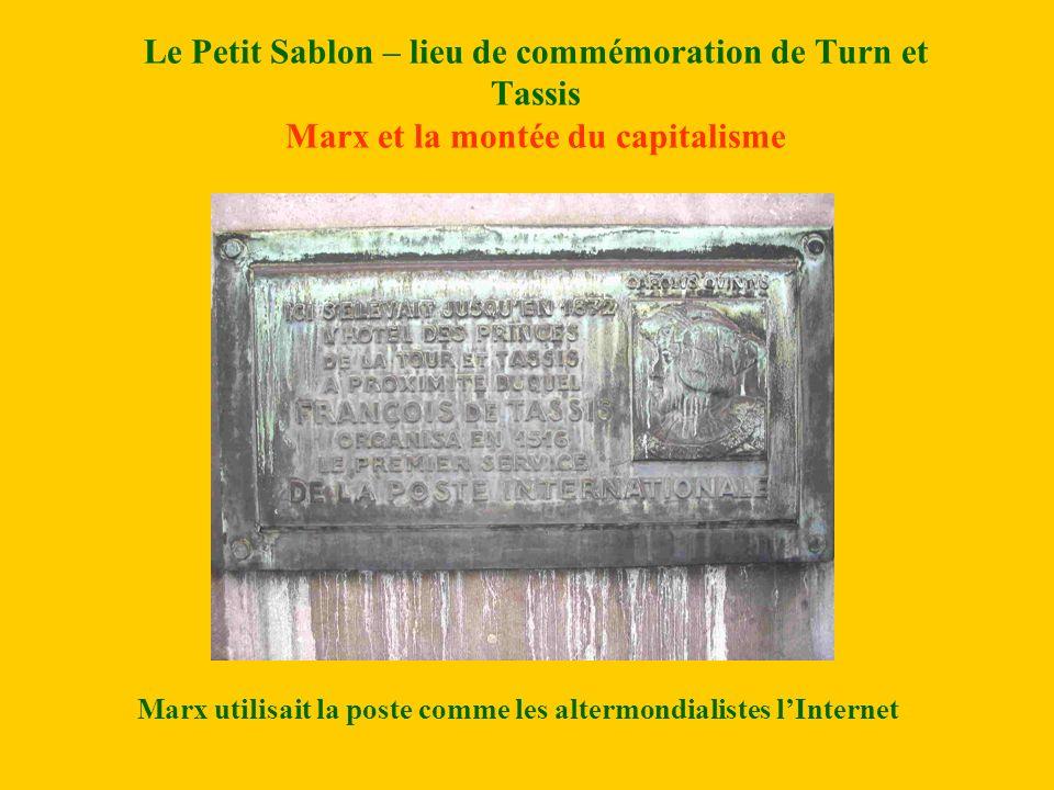Le Petit Sablon – lieu de commémoration de Turn et Tassis Marx et la montée du capitalisme Marx utilisait la poste comme les altermondialistes lInternet