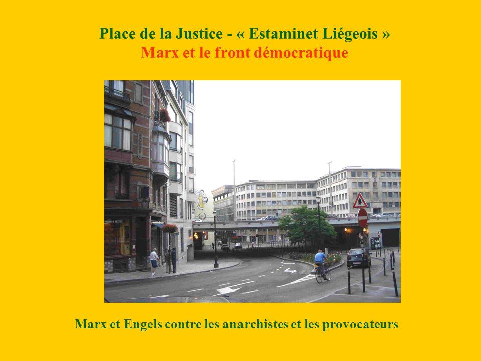Place de la Justice - « Estaminet Liégeois » Marx et le front démocratique Marx et Engels contre les anarchistes et les provocateurs