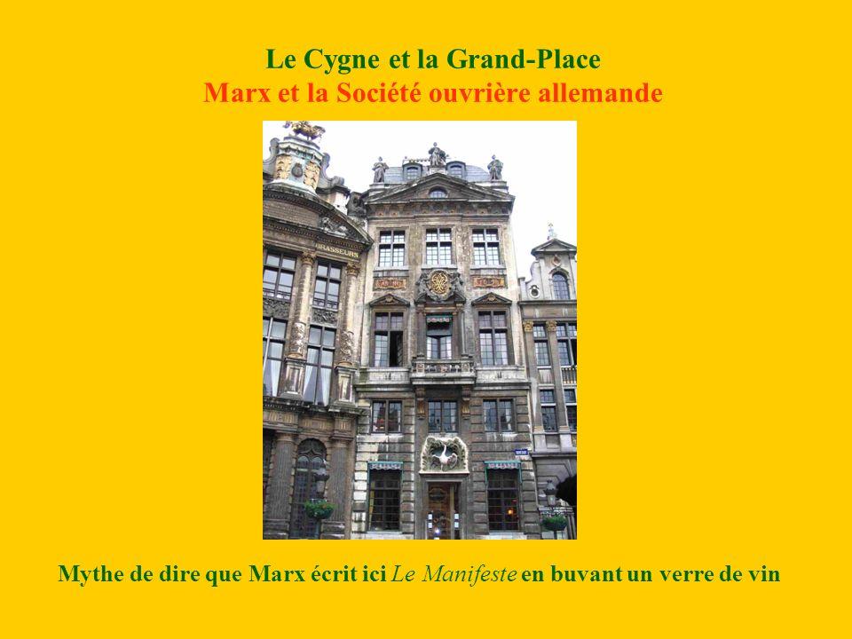 Le Cygne et la Grand-Place Marx et la Société ouvrière allemande Mythe de dire que Marx écrit ici Le Manifeste en buvant un verre de vin