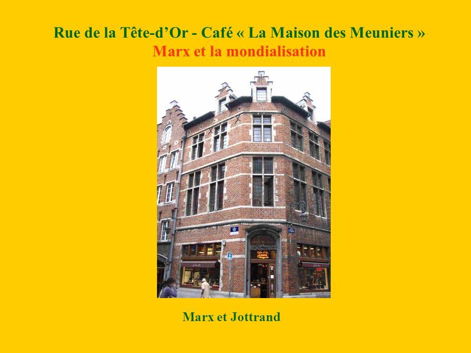 Rue de la Tête-dOr - Café « La Maison des Meuniers » Marx et la mondialisation Marx et Jottrand