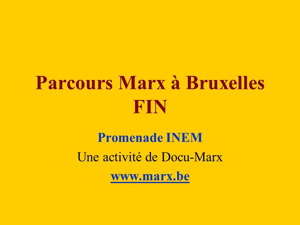 Parcours Marx à Bruxelles FIN Promenade INEM Une activité de Docu-Marx www.marx.be
