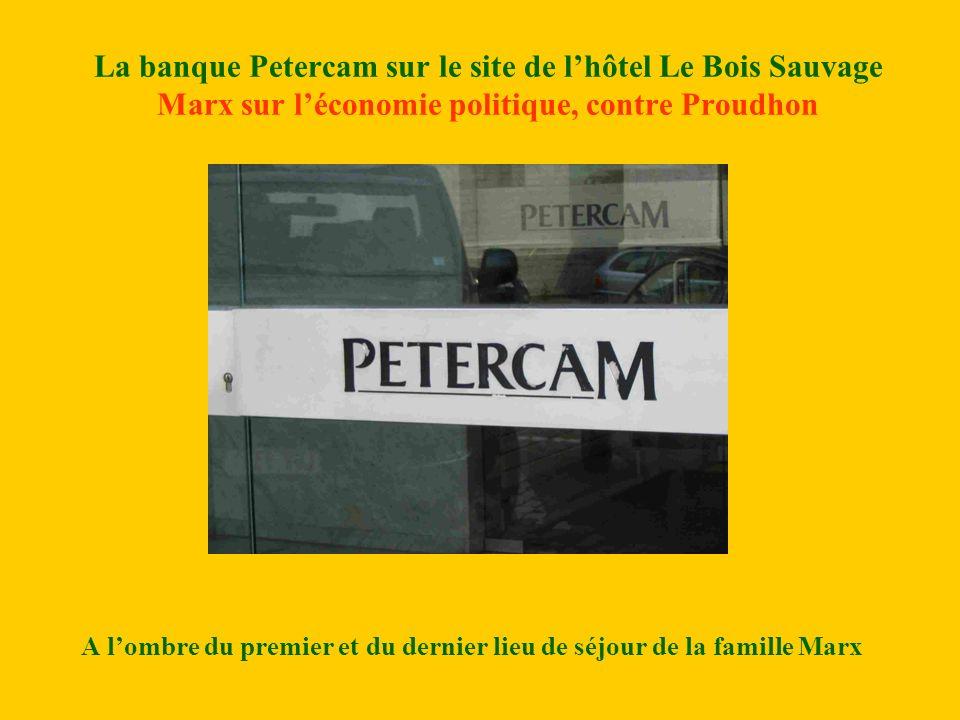 La banque Petercam sur le site de lhôtel Le Bois Sauvage Marx sur léconomie politique, contre Proudhon A lombre du premier et du dernier lieu de séjour de la famille Marx