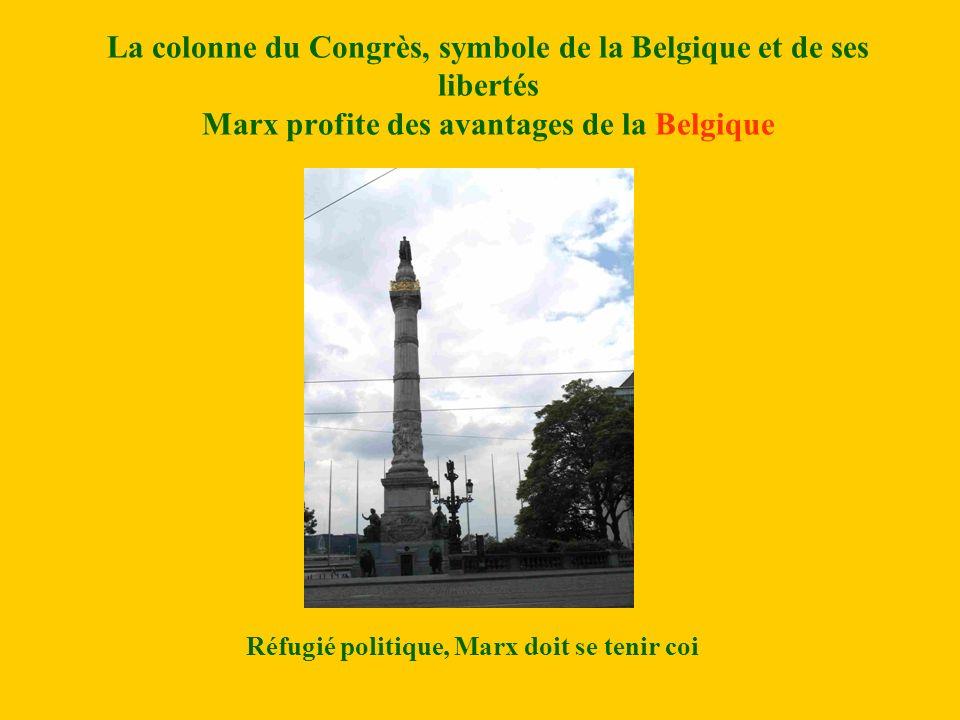 La colonne du Congrès, symbole de la Belgique et de ses libertés Marx profite des avantages de la Belgique Réfugié politique, Marx doit se tenir coi