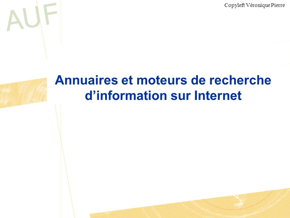 Annuaires et moteurs de recherche dinformation sur Internet Copyleft Véronique Pierre
