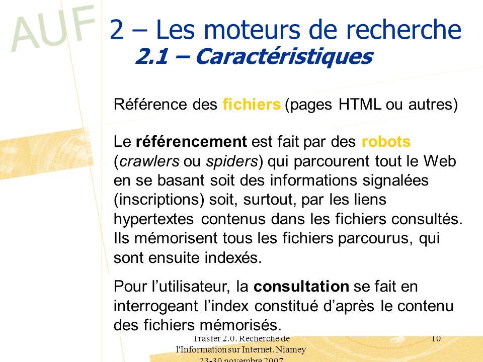 Trasfer 2.0. Recherche de l'Information sur Internet. Niamey 23-30 novembre 2007 10 2 – Les moteurs de recherche 2.1 – Caractéristiques Référence des