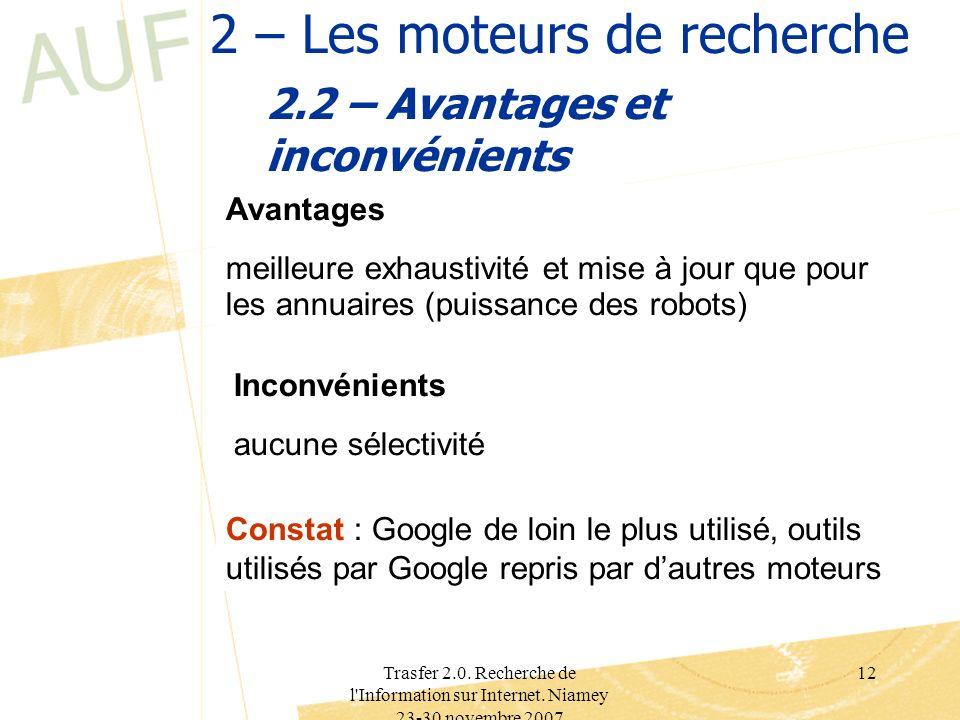 Trasfer 2.0. Recherche de l'Information sur Internet. Niamey 23-30 novembre 2007 12 2 – Les moteurs de recherche 2.2 – Avantages et inconvénients Avan