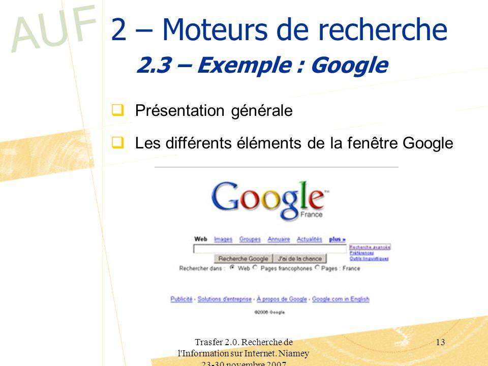 Trasfer 2.0. Recherche de l'Information sur Internet. Niamey 23-30 novembre 2007 13 2 – Moteurs de recherche 2.3 – Exemple : Google Présentation génér