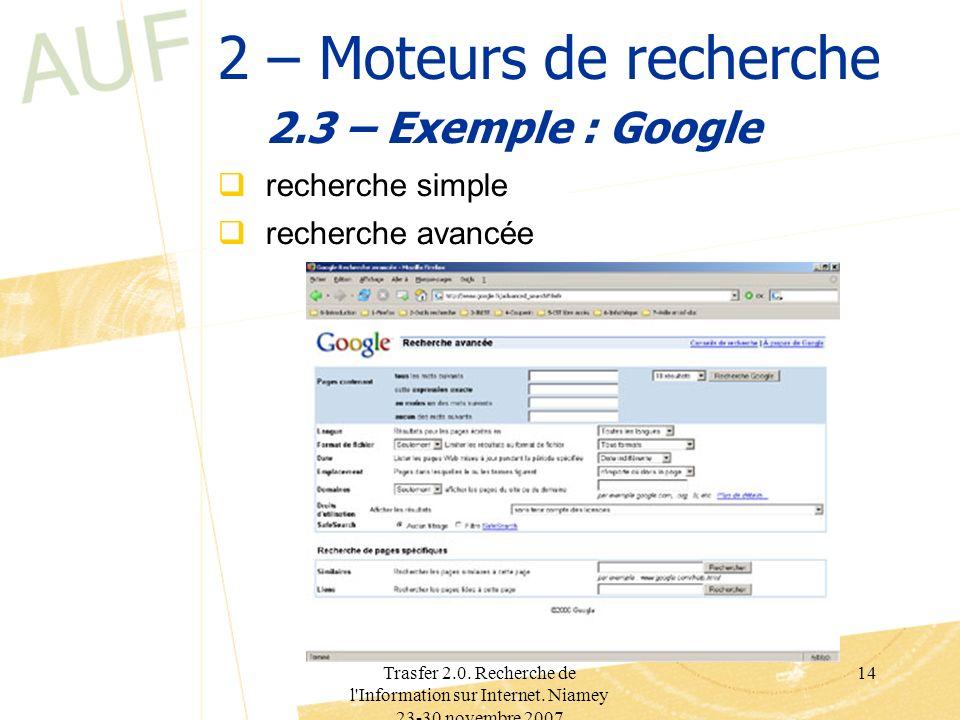 Trasfer 2.0. Recherche de l'Information sur Internet. Niamey 23-30 novembre 2007 14 2 – Moteurs de recherche 2.3 – Exemple : Google recherche simple r