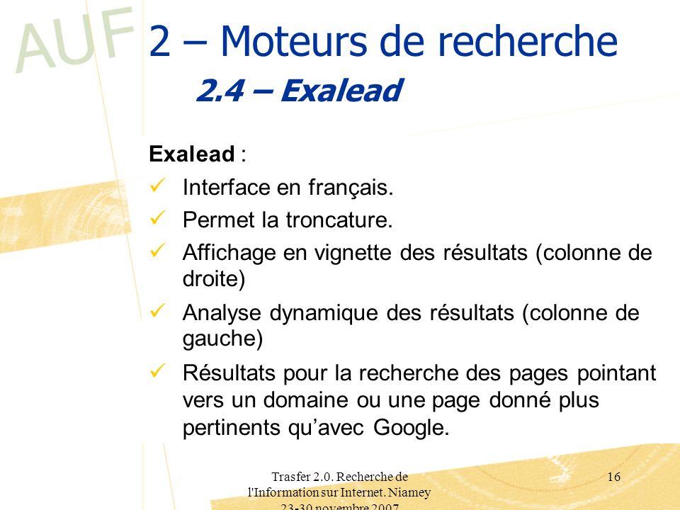 Trasfer 2.0. Recherche de l'Information sur Internet. Niamey 23-30 novembre 2007 16 2 – Moteurs de recherche 2.4 – Exalead Exalead : Interface en fran