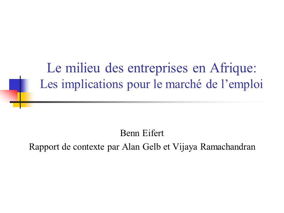 Le milieu des entreprises en Afrique: Les implications pour le marché de lemploi Benn Eifert Rapport de contexte par Alan Gelb et Vijaya Ramachandran
