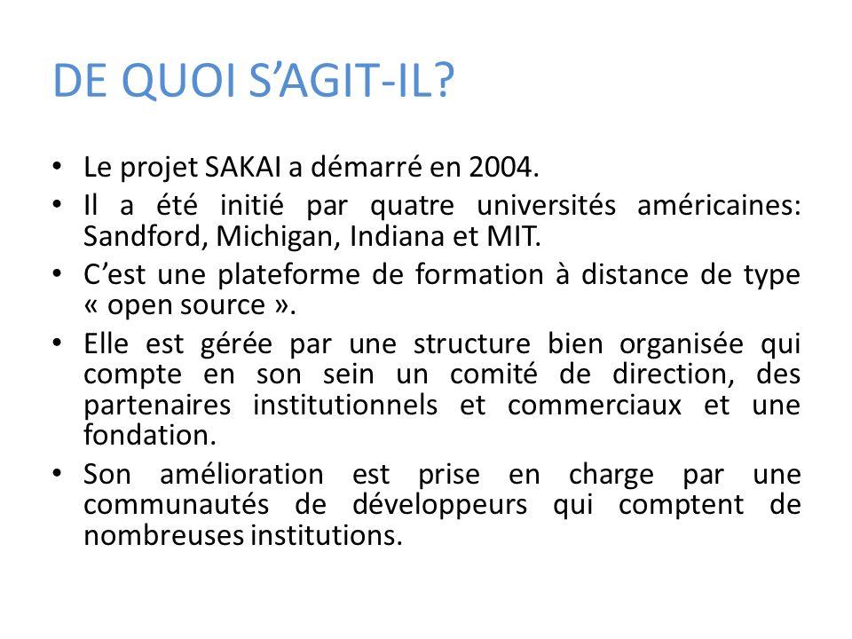 DE QUOI SAGIT-IL? Le projet SAKAI a démarré en 2004. Il a été initié par quatre universités américaines: Sandford, Michigan, Indiana et MIT. Cest une