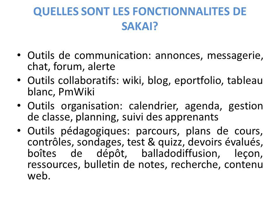 QUELLES SONT LES FONCTIONNALITES DE SAKAI? Outils de communication: annonces, messagerie, chat, forum, alerte Outils collaboratifs: wiki, blog, eportf