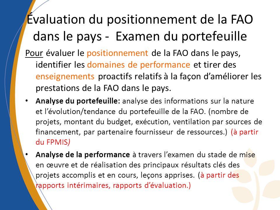 Évaluation du positionnement de la FAO dans le pays - Examen du portefeuille Pour évaluer le positionnement de la FAO dans le pays, identifier les domaines de performance et tirer des enseignements proactifs relatifs à la façon daméliorer les prestations de la FAO dans le pays.