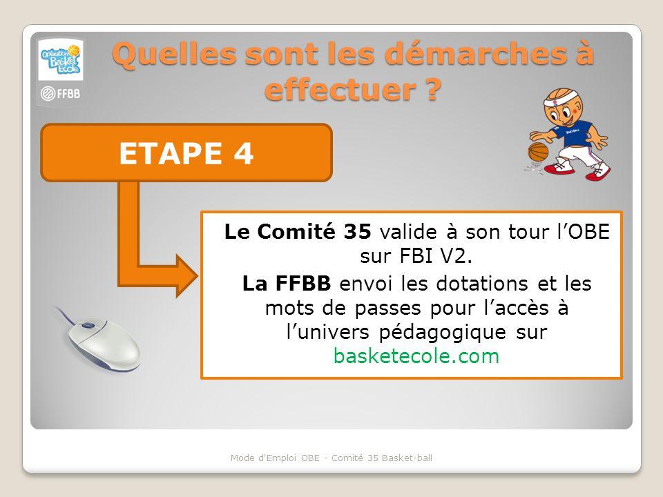 Quelles sont les démarches à effectuer ? ETAPE 4 Mode d'Emploi OBE - Comité 35 Basket-ball Le Comité 35 valide à son tour lOBE sur FBI V2. La FFBB env