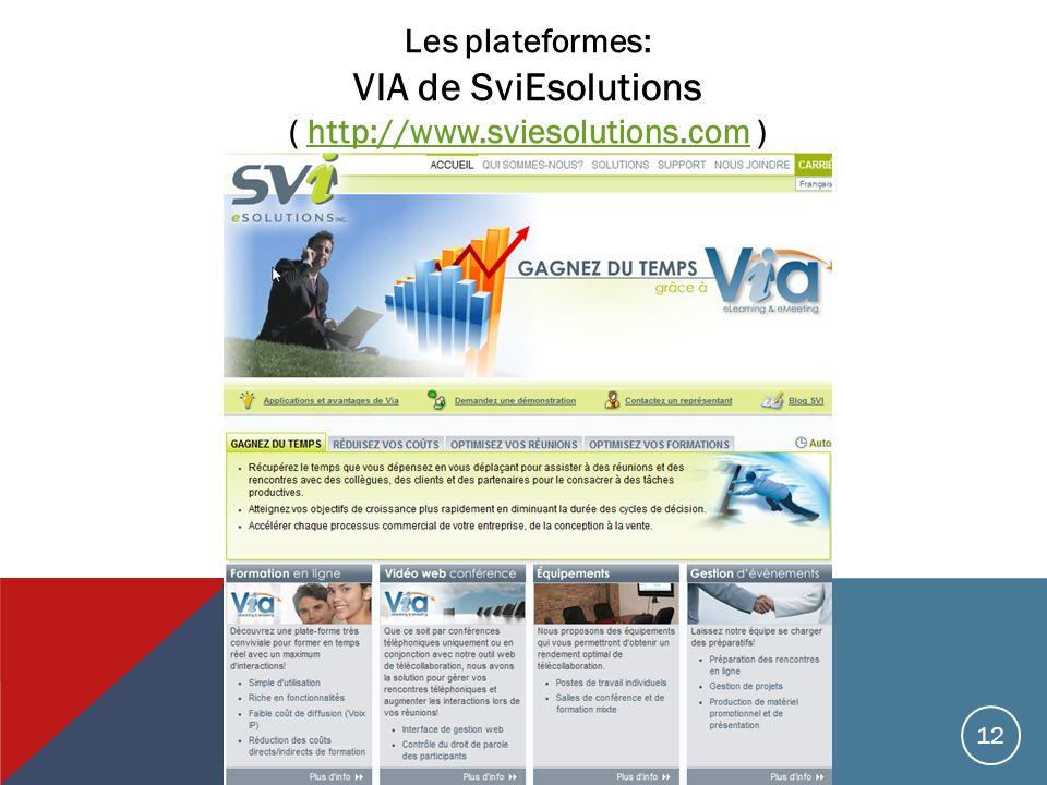 Les plateformes: VIA de SviEsolutions ( http://www.sviesolutions.com )http://www.sviesolutions.com 12