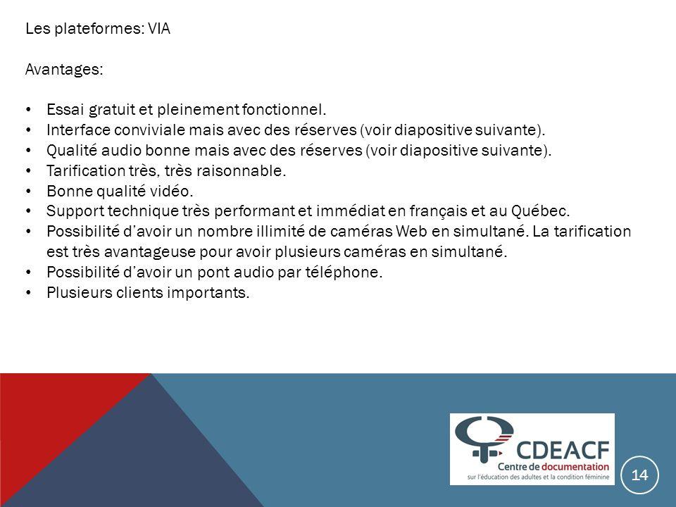 Les plateformes: VIA Avantages: Essai gratuit et pleinement fonctionnel. Interface conviviale mais avec des réserves (voir diapositive suivante). Qual