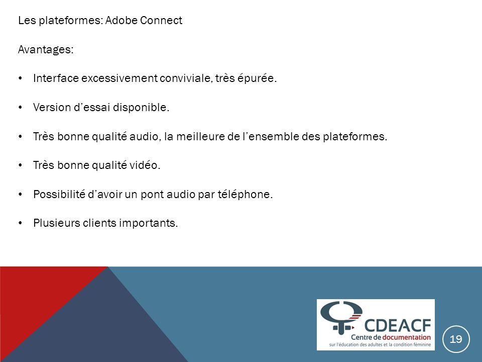 Les plateformes: Adobe Connect Avantages: Interface excessivement conviviale, très épurée. Version dessai disponible. Très bonne qualité audio, la mei