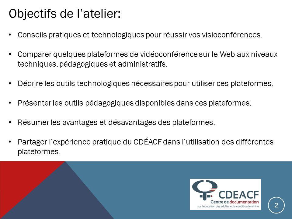 Objectifs de latelier: Conseils pratiques et technologiques pour réussir vos visioconférences. Comparer quelques plateformes de vidéoconférence sur le