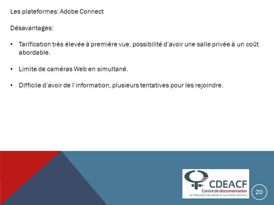 Les plateformes: Adobe Connect Désavantages: Tarification très élevée à première vue, possibilité davoir une salle privée à un coût abordable. Limite