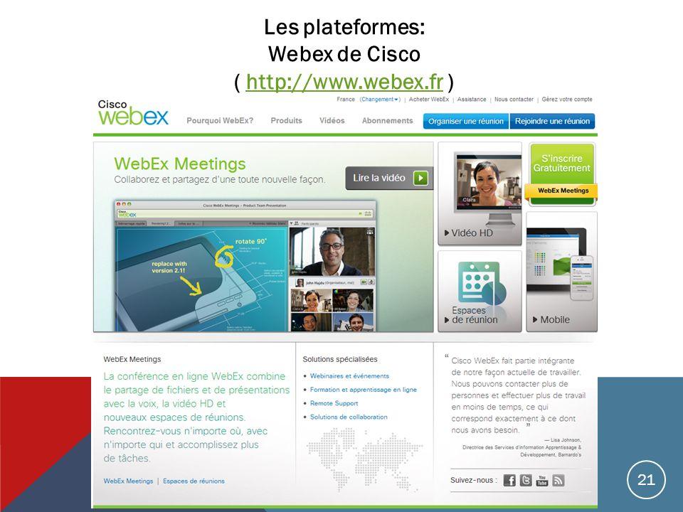Les plateformes: Webex de Cisco ( http://www.webex.fr )http://www.webex.fr 21