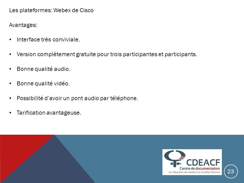 Les plateformes: Webex de Cisco Avantages: Interface très conviviale. Version complètement gratuite pour trois participantes et participants. Bonne qu