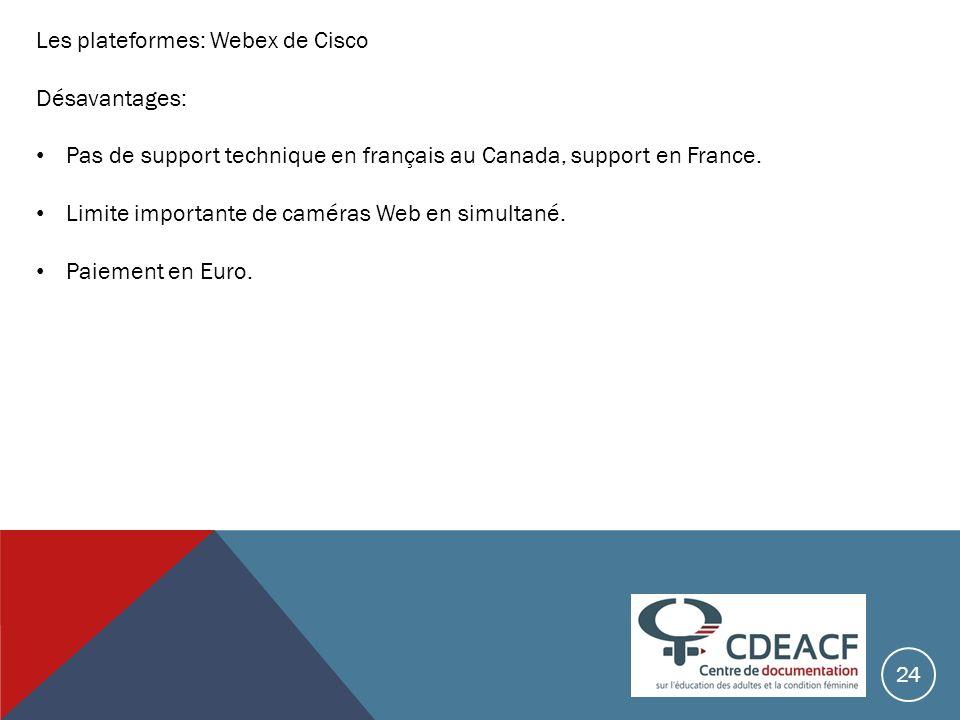 Les plateformes: Webex de Cisco Désavantages: Pas de support technique en français au Canada, support en France. Limite importante de caméras Web en s