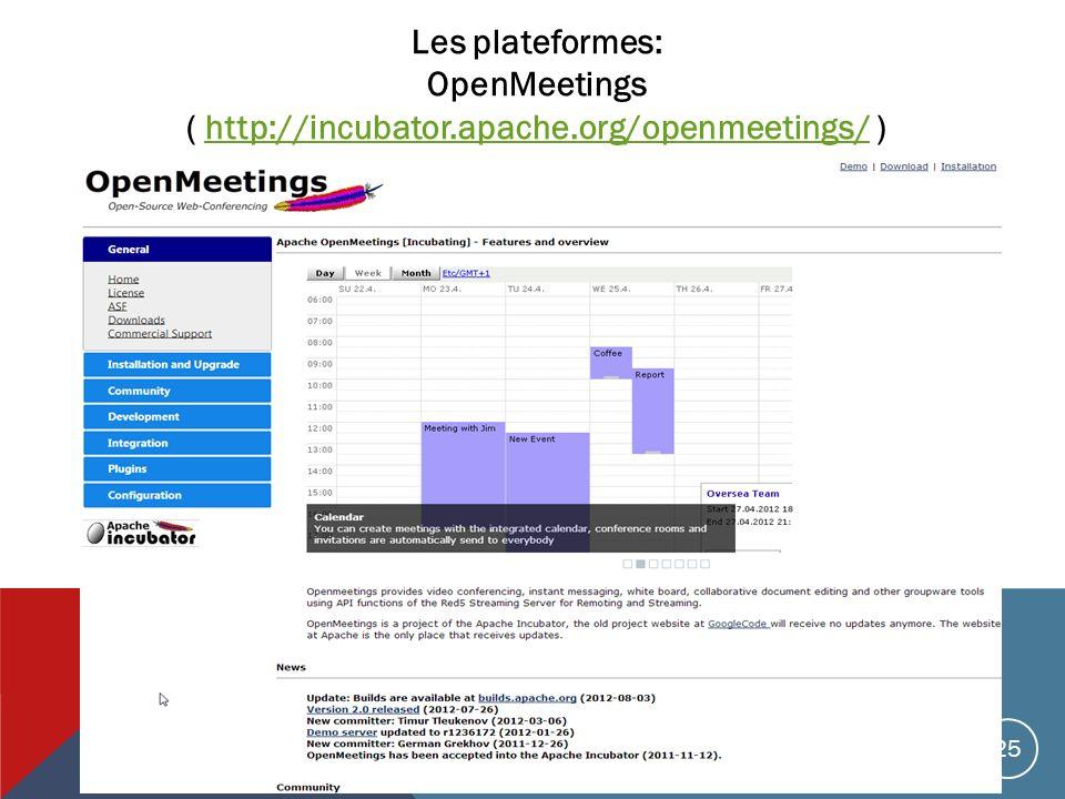 Les plateformes: OpenMeetings ( http://incubator.apache.org/openmeetings/ )http://incubator.apache.org/openmeetings/ 25