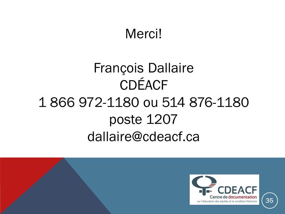 Merci! François Dallaire CDÉACF 1 866 972-1180 ou 514 876-1180 poste 1207 dallaire@cdeacf.ca 35