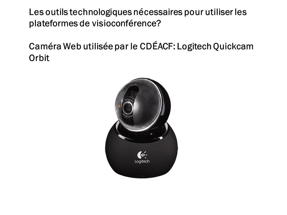 Les outils technologiques nécessaires pour utiliser les plateformes de visioconférence? Caméra Web utilisée par le CDÉACF: Logitech Quickcam Orbit 5