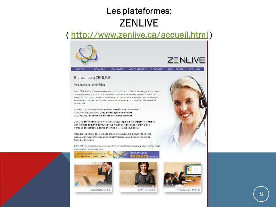 Les plateformes: ZENLIVE ( http://www.zenlive.ca/accueil.html )http://www.zenlive.ca/accueil.html 8