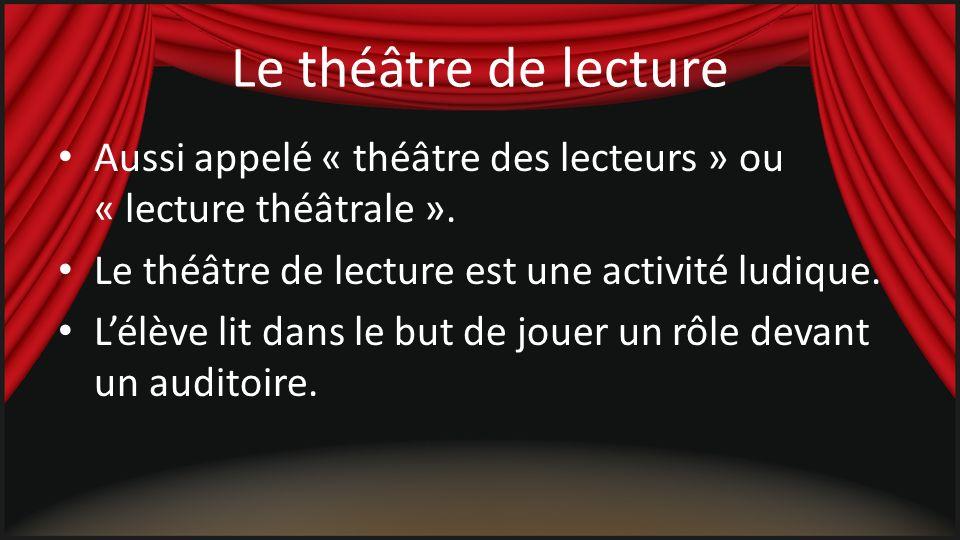 Le théâtre de lecture Le théâtre de lecture est différent du théâtre en tant que spectacle : – Aucun matériel, autre que le texte, nest requis.