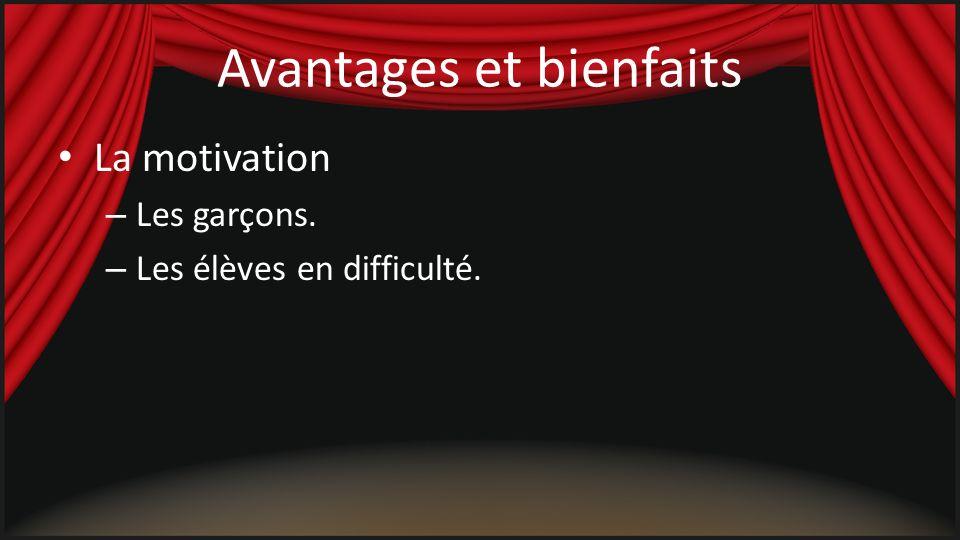 Avantages et bienfaits La motivation – Les garçons. – Les élèves en difficulté.
