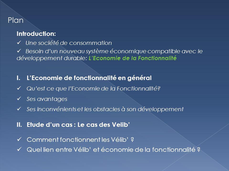 Plan Introduction: Une société de consommation Besoin dun nouveau système économique compatible avec le développement durable: LEconomie de la Fonctionnalité I.LEconomie de fonctionnalité en général Quest ce que lEconomie de la Fonctionnalité.