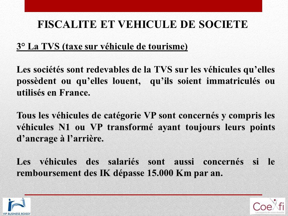 FISCALITE ET VEHICULE DE SOCIETE 3° La TVS (taxe sur véhicule de tourisme) Les sociétés sont redevables de la TVS sur les véhicules quelles possèdent
