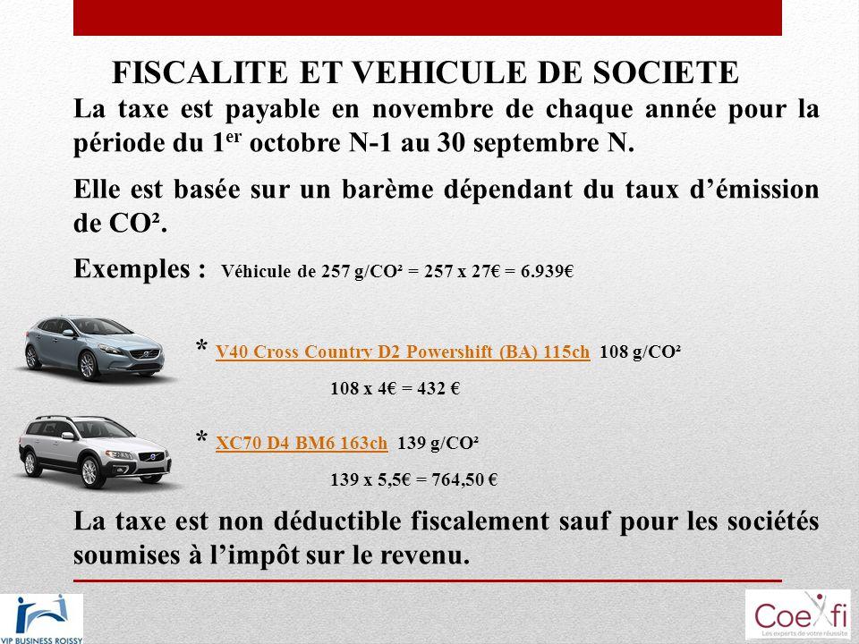 FISCALITE ET VEHICULE DE SOCIETE La taxe est payable en novembre de chaque année pour la période du 1 er octobre N-1 au 30 septembre N. Elle est basée