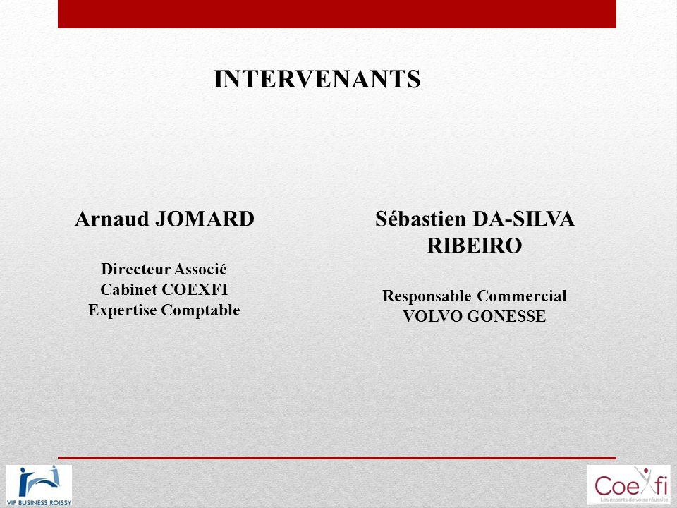INTERVENANTS Arnaud JOMARD Directeur Associé Cabinet COEXFI Expertise Comptable Sébastien DA-SILVA RIBEIRO Responsable Commercial VOLVO GONESSE