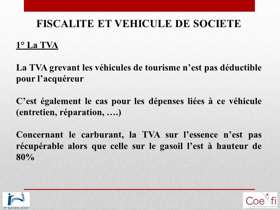 FISCALITE ET VEHICULE DE SOCIETE 1° La TVA La TVA grevant les véhicules de tourisme nest pas déductible pour lacquéreur Cest également le cas pour les