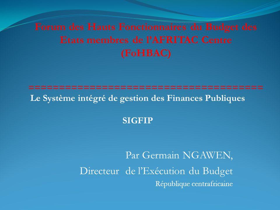 Par Germain NGAWEN, Directeur de lExécution du Budget République centrafricaine Forum des Hauts Fonctionnaires du Budget des Etats membres de lAFRITAC