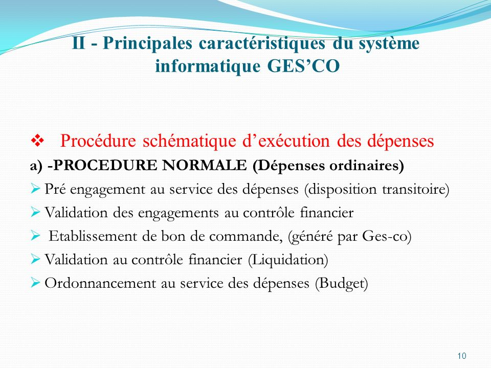 II - Principales caractéristiques du système informatique GESCO Procédure schématique dexécution des dépenses a) -PROCEDURE NORMALE (Dépenses ordinair