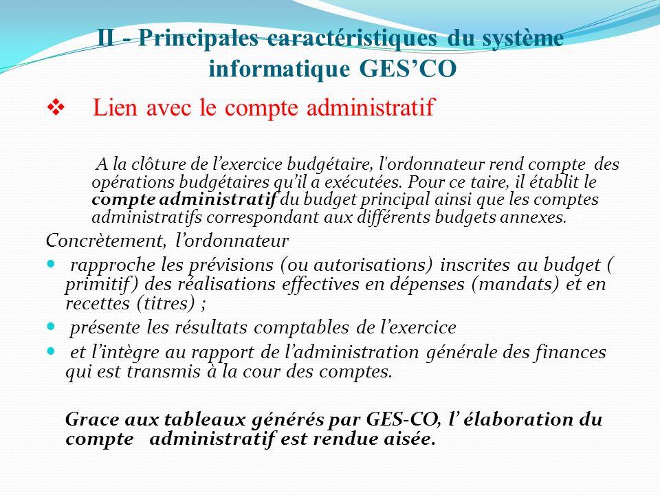 II - Principales caractéristiques du système informatique GESCO Lien avec le compte administratif A la clôture de lexercice budgétaire, l'ordonnateur